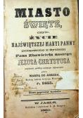 Miasto Święte czyli życie Najświętszej Maryi Panny 1860 r.