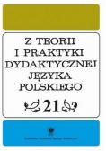 Z Teorii i Praktyki Dydaktycznej Języka Polskiego tom 21