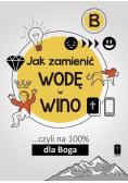Jak zamienić wodę w wino... cz.B