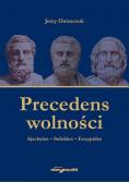 Precedens wolności. Ajschylos-Sofokles-Eurypides