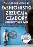 Fashionistki zrzucają czadory Moje odkrywanie Iranu