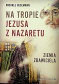 Na tropie Jezusa z Nazaretu Ziemia Zbawiciela