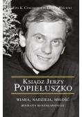 Ksiądz Jerzy Popiełuszko Wiara nadzieja miłość