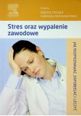 Stres oraz wypalenie zawodowe Jak rozpoznawać zapobiegać i leczyć
