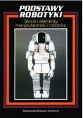 Podstawy robotyki teoria i elementy manipulatorów i robotów