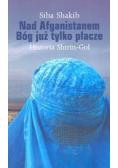 Nad Afganistanem Bóg już tylko płacze Historia Shirin-Gol