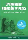 Uprawnienia rodziców w prac y Poradnik pracodawcy 2021