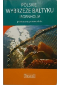 Polskie wybrzeże Bałtyku i Bornholm Praktyczny przewodnik