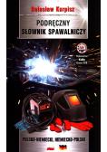 Podręczny słownik spawalniczy polsko-niemiecki niemiecko-polski