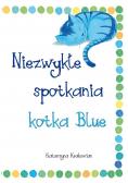 Niezwykłe spotkania kotka Blue