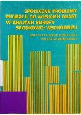 Społeczne problemy migracji do wielkich miast w krajach Europy Środkowo Wschodniej