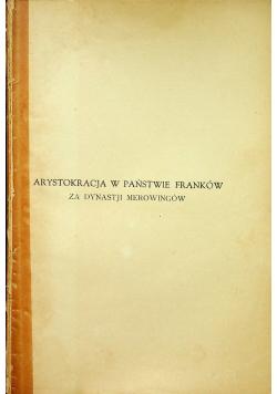 Arystokracja w państwie Franków za dynastji Merowingów 1932 r