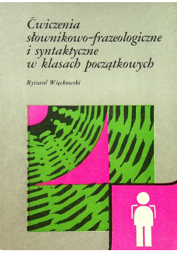 Ćwiczenia słownikowo frazeologiczne i syntaktyczne w klasach początkujących