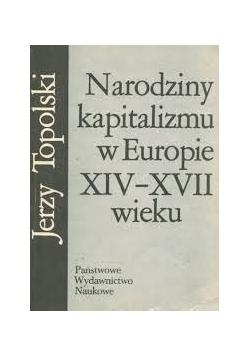 Narodziny kapitalizmu w Europie XIV - XVII wieku