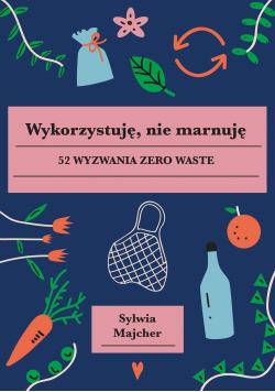 Wykorzystuję nie marnuję 52 wyzwania zero waste