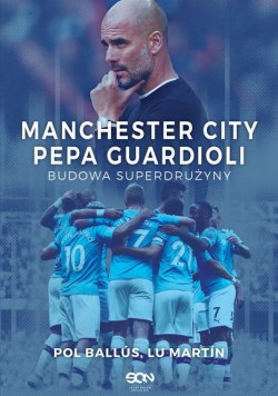 Manchester City Pepa Guardioli.Budowa superdrużyny