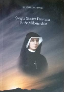 Święta siostra Faustyna i Boże Miłosierdzie