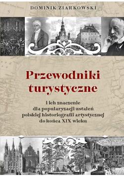 Przewodniki turystyczne i ich znaczenie dla popularyzacji ustaleń polskiej historiografii artystycznej