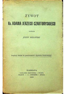 Żywot Ks Adama Jerzego Czartoryskiego 1905 r.