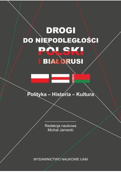 Drogi do niepodległości Polski i Białorusi Polityka - Historia - Kultura