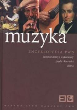Muzyka Encyklopedia PWN Kompozytorzy i wykonawcy prądy i kierunki dzieła