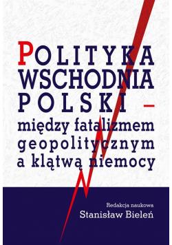 Polityka wschodnia Polski - między fatalizmem..