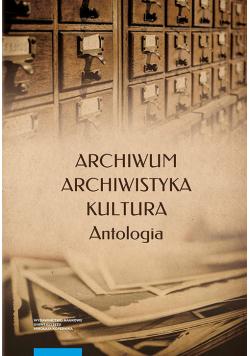 Archiwum archiwistyka kultura Antologia