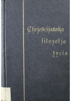 Chrześcijańska filozofia życia Tom I 1924 r.