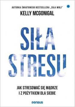 Siła stresu. Jak stresować się mądrze...