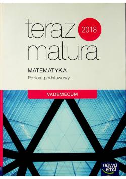 Teraz matura 2018 Matematyka Poziom podstawowy Vademecum