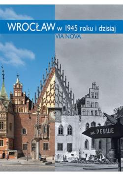 Wrocław w 1945 roku i dzisiaj