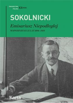 Emisariusz Niepodległej. Wspomnienia z lat 1896/19
