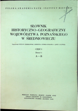 Słownik historyczno - geograficzny województwa poznańskiego w średniowieczu część 1 zeszyt 1