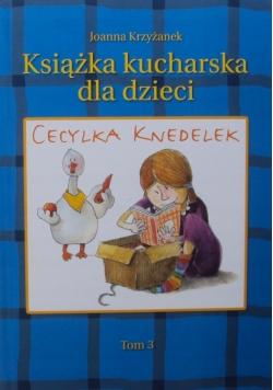 Cecylka Knedelek czyli książka kucharska dla dzieci Tom III