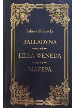 Balladyna / Lilla Weneda / Mazepa