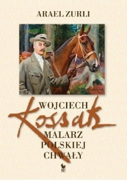 Wojciech Kossak Malarz polskiej chwały
