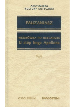 Pauzaniasz  Wędrówka po Helladzie U stóp boga Apollona