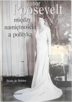 Eleanor Roosevelt Między namiętnością a polityką