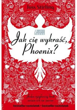Jak cię wykraść, Phoenix?