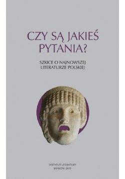 Czy są jakieś pytania Szkice o najnowszej literaturze polskiej