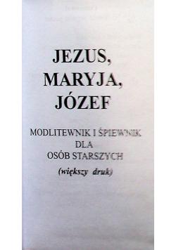 Jezus Maryja Józef  modlitewnik i śpiewnik dla osób starszych