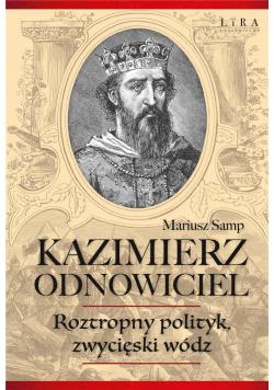 Kazimierz Odnowiciel. Roztropny polityk..
