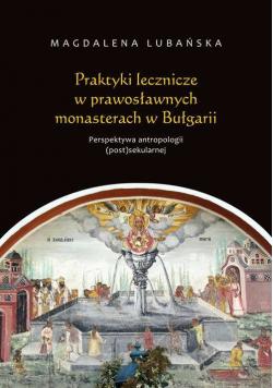 Praktyki lecznicze w prawosławnych monasterach w Bułgarii Perspektywa antropologii (post)sekularnej