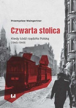 Czwarta stolica Kiedy Łódź rządziła Polską