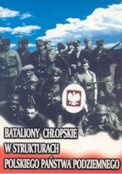 Bataliony Chłopskie w Strukturach Polskiego Państwa Podziemnego