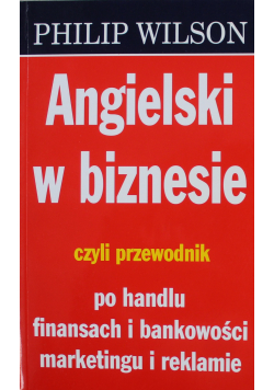 Angielski w biznesie czyli przewodnik po handlu finansach i bankowości marketingu i reklamie