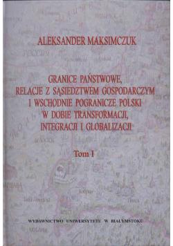 Granice państwowe relacje z sąsiedztwem gospodarczym i wschodnie pogranicze Polski w dobie transformacji integracji i globalizacji Tom I