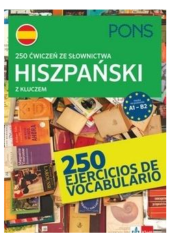 250 ćwiczeń ze słownictwa hiszpańskiego A1-B2 PONS