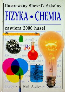 Ilustrowany słownik szkolny Fizyka Chemia zawiera 2000 haseł