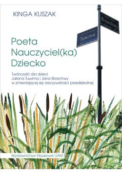 Poeta-Nauczyciel(ka)-Dziecko Twórczość dla dzieci Juliana Tuwima i Jana Brzechwy w zmieniającej się